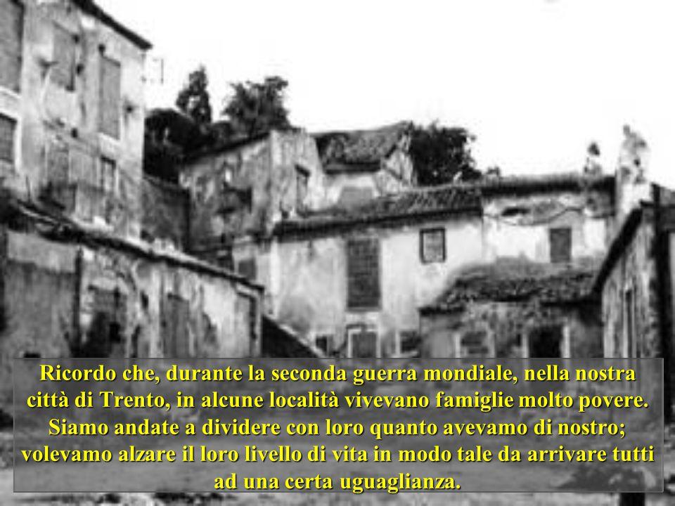 Ricordo che, durante la seconda guerra mondiale, nella nostra città di Trento, in alcune località vivevano famiglie molto povere.