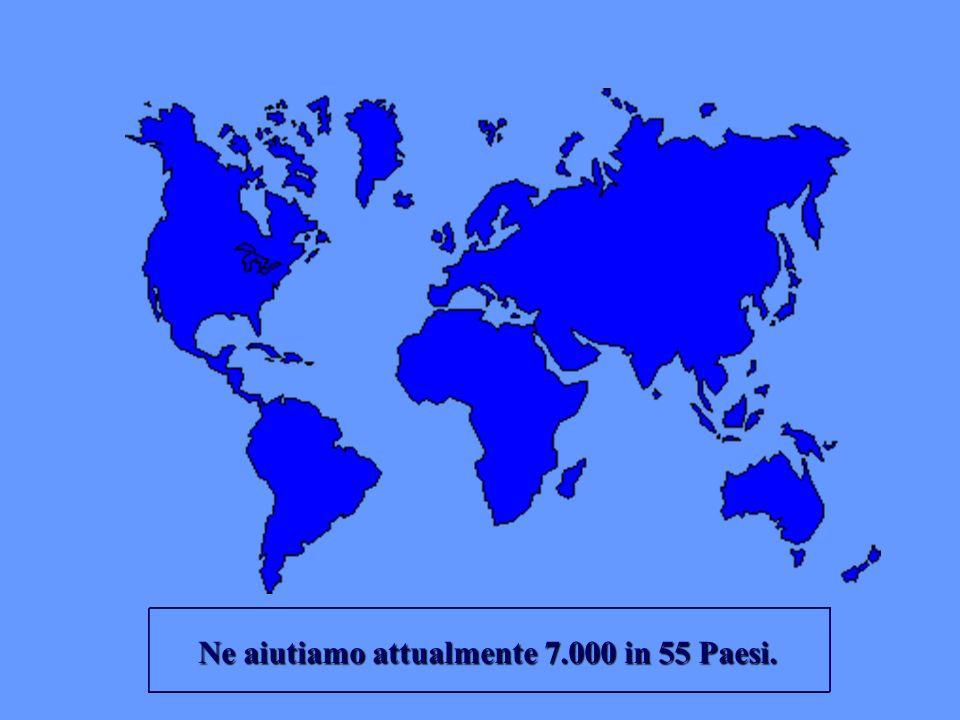 Ne aiutiamo attualmente 7.000 in 55 Paesi.