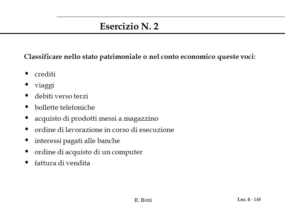 Esercizio N. 2 Classificare nello stato patrimoniale o nel conto economico queste voci: crediti. viaggi.