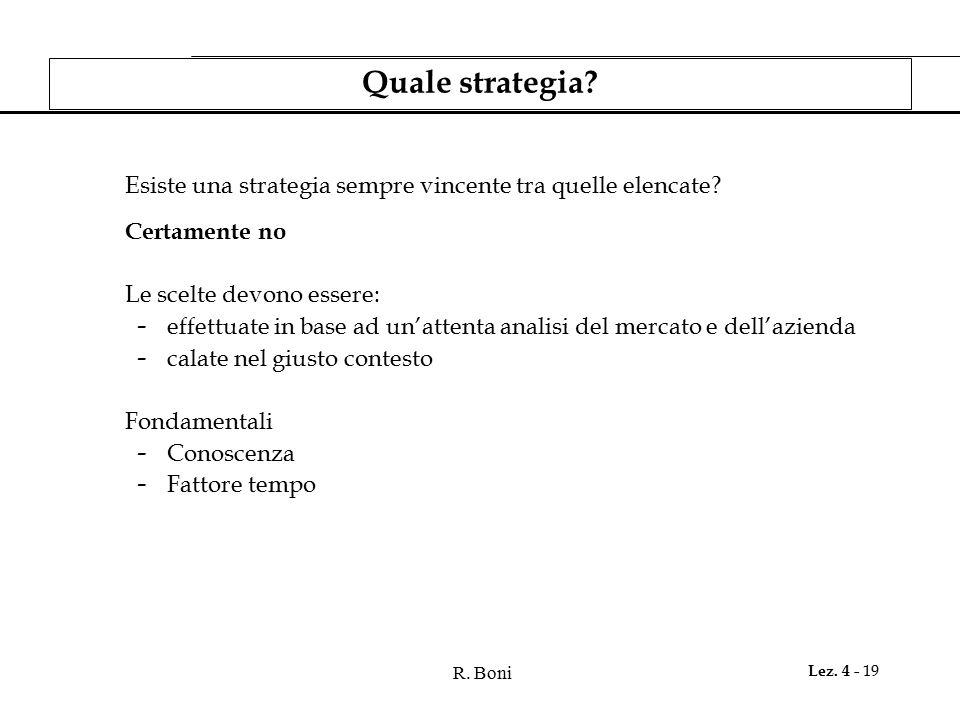Quale strategia Certamente no Le scelte devono essere: