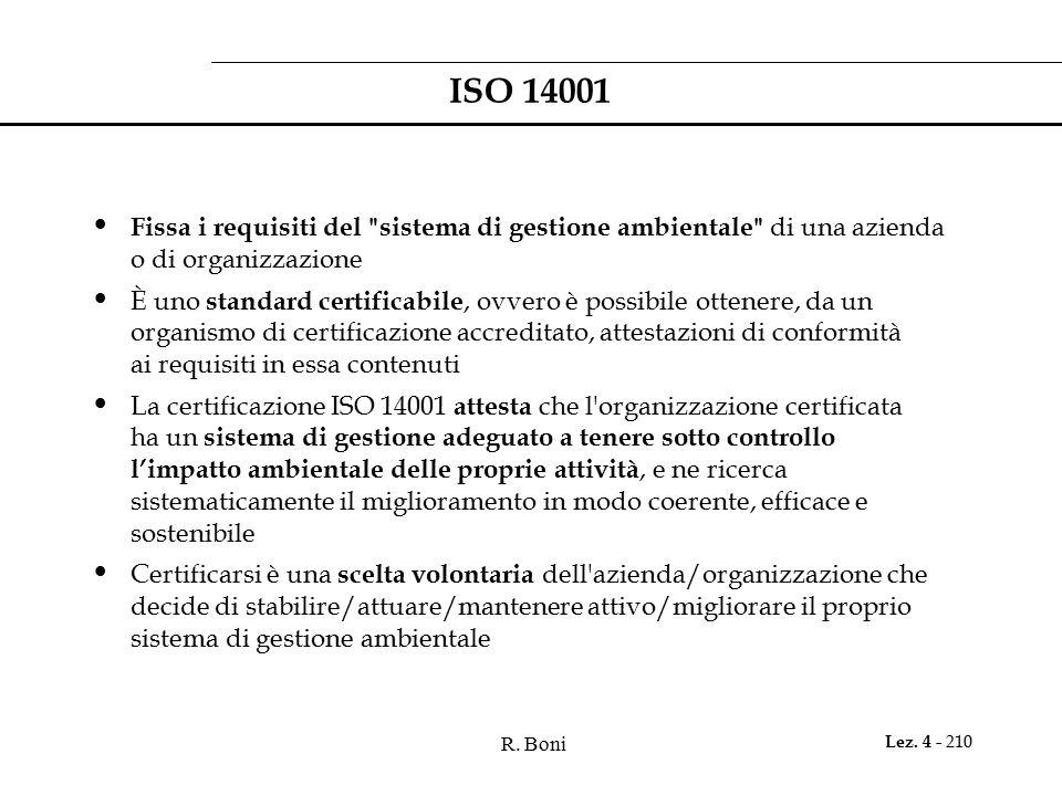 ISO 14001 Fissa i requisiti del sistema di gestione ambientale di una azienda o di organizzazione.
