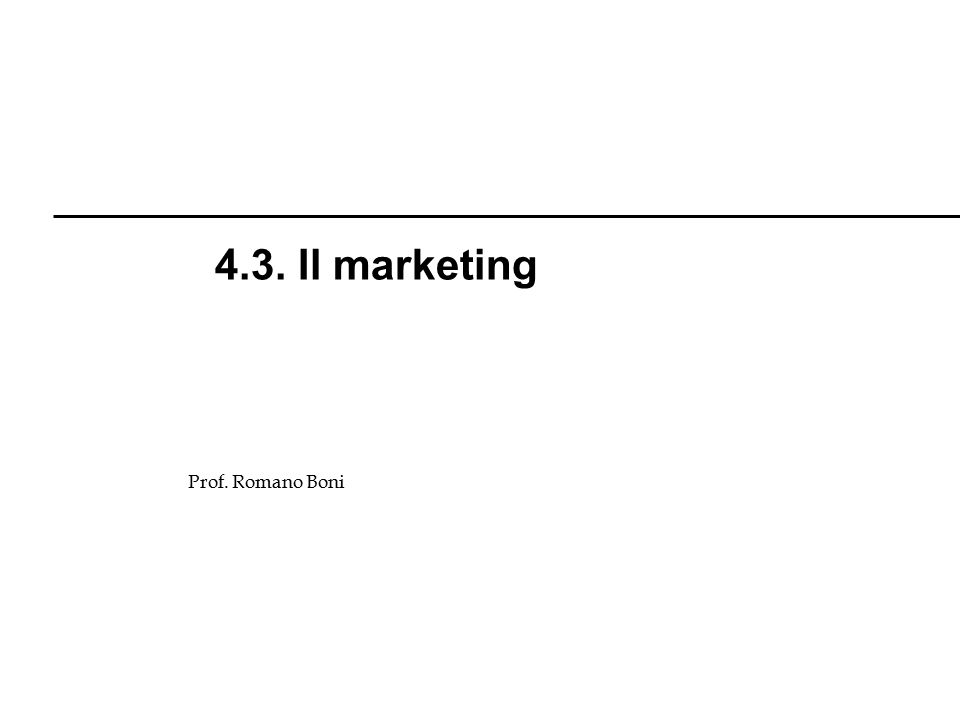 4.3. Il marketing Prof. Romano Boni