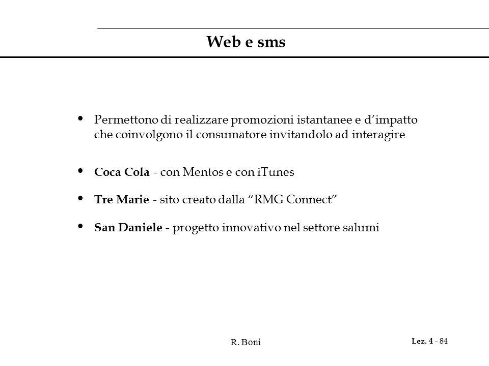 Web e sms Permettono di realizzare promozioni istantanee e d'impatto che coinvolgono il consumatore invitandolo ad interagire.