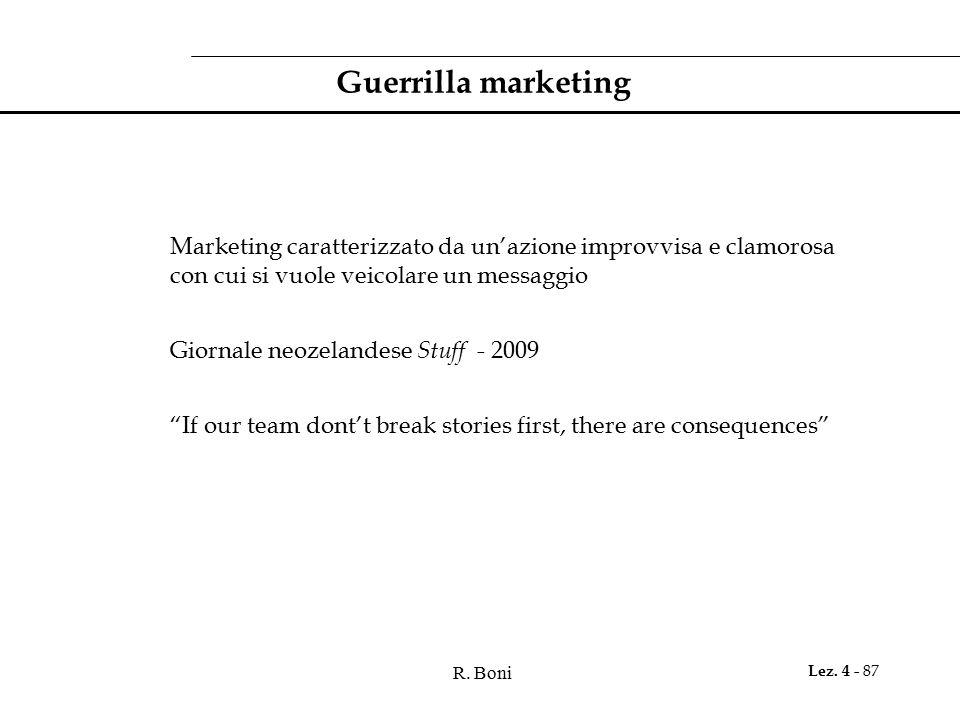 Guerrilla marketing Marketing caratterizzato da un'azione improvvisa e clamorosa con cui si vuole veicolare un messaggio.
