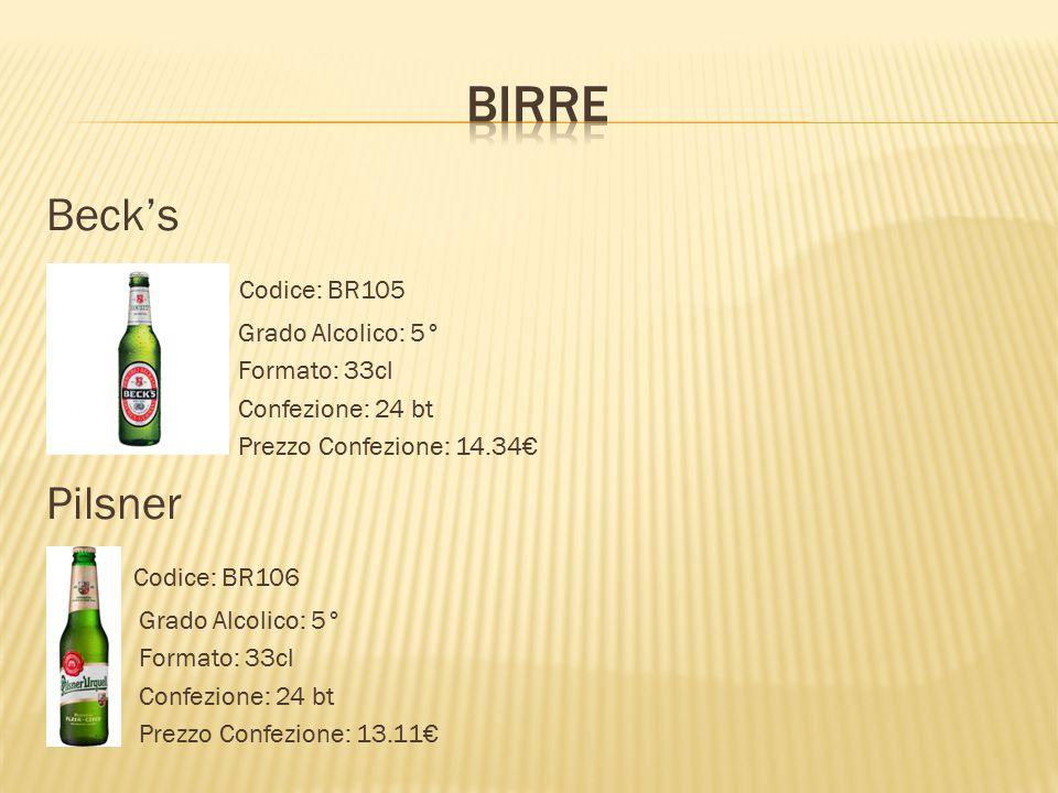BIRRE Beck's Codice: BR105 Pilsner Codice: BR106 Grado Alcolico: 5°
