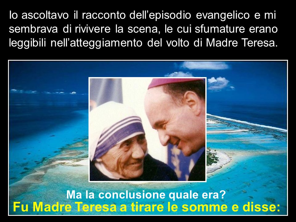 Fu Madre Teresa a tirare le somme e disse: