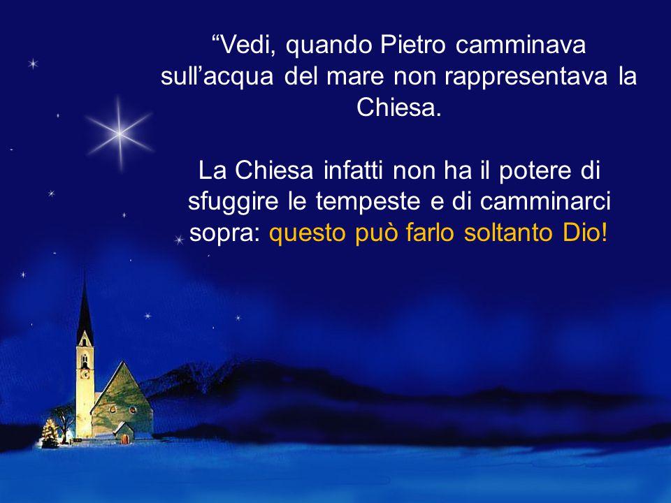Vedi, quando Pietro camminava sull'acqua del mare non rappresentava la Chiesa.