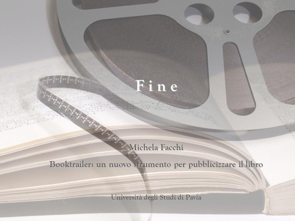 F i n e Michela Facchi. Booktrailer: un nuovo strumento per pubblicizzare il libro.