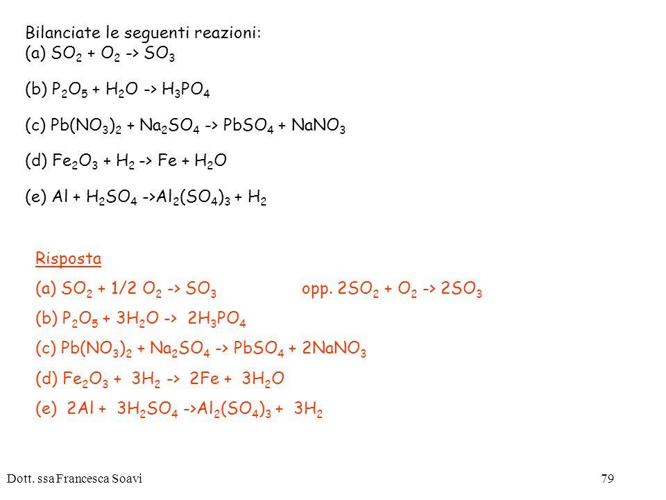 Bilanciate le seguenti reazioni: (a) SO2 + O2 -> SO3