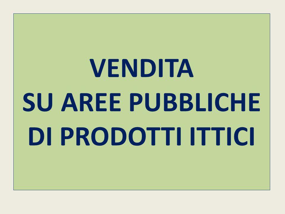 VENDITA SU AREE PUBBLICHE DI PRODOTTI ITTICI