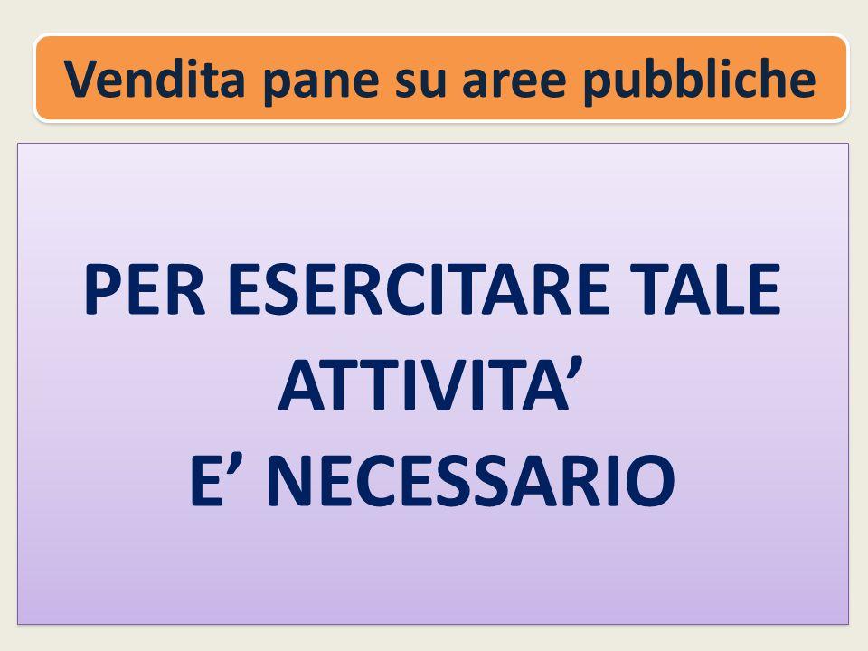 Vendita pane su aree pubbliche PER ESERCITARE TALE ATTIVITA'