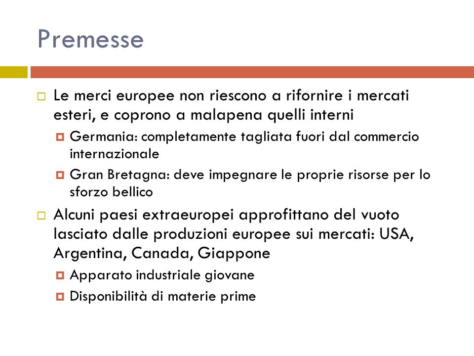 Premesse Le merci europee non riescono a rifornire i mercati esteri, e coprono a malapena quelli interni.