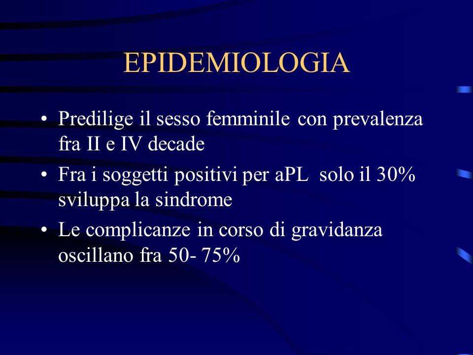 EPIDEMIOLOGIA Predilige il sesso femminile con prevalenza fra II e IV decade. Fra i soggetti positivi per aPL solo il 30% sviluppa la sindrome.
