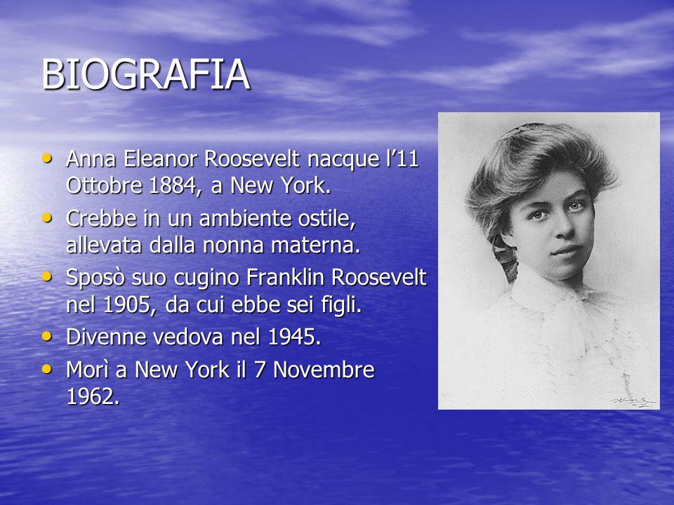 BIOGRAFIA Anna Eleanor Roosevelt nacque l'11 Ottobre 1884, a New York.