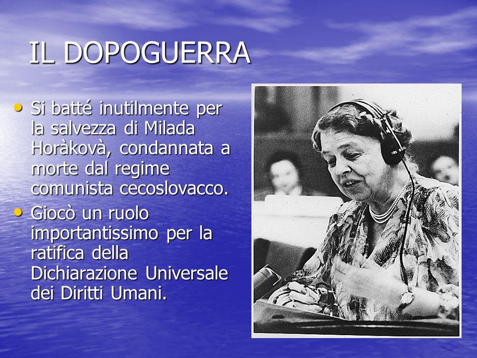 IL DOPOGUERRA Si batté inutilmente per la salvezza di Milada Horàkovà, condannata a morte dal regime comunista cecoslovacco.