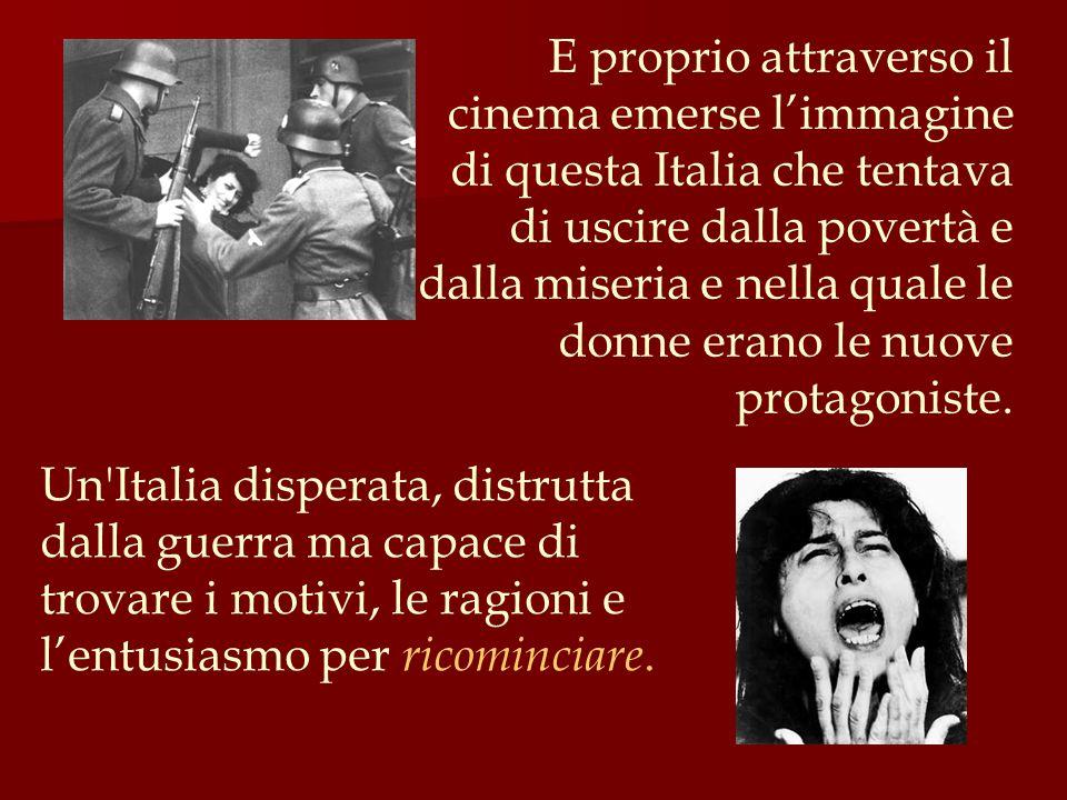 E proprio attraverso il cinema emerse l'immagine di questa Italia che tentava di uscire dalla povertà e dalla miseria e nella quale le donne erano le nuove protagoniste.