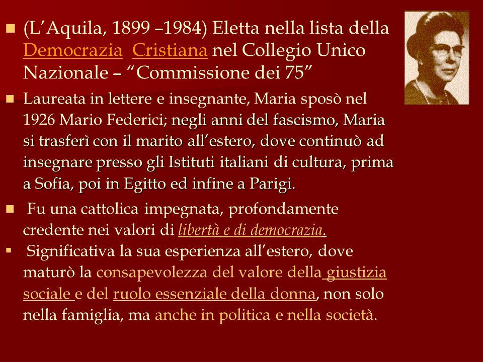 (L'Aquila, 1899 –1984) Eletta nella lista della Democrazia Cristiana nel Collegio Unico Nazionale – Commissione dei 75