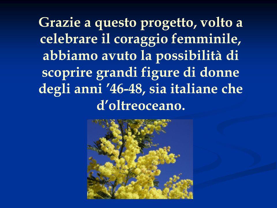 Grazie a questo progetto, volto a celebrare il coraggio femminile, abbiamo avuto la possibilità di scoprire grandi figure di donne degli anni '46-48, sia italiane che d'oltreoceano.