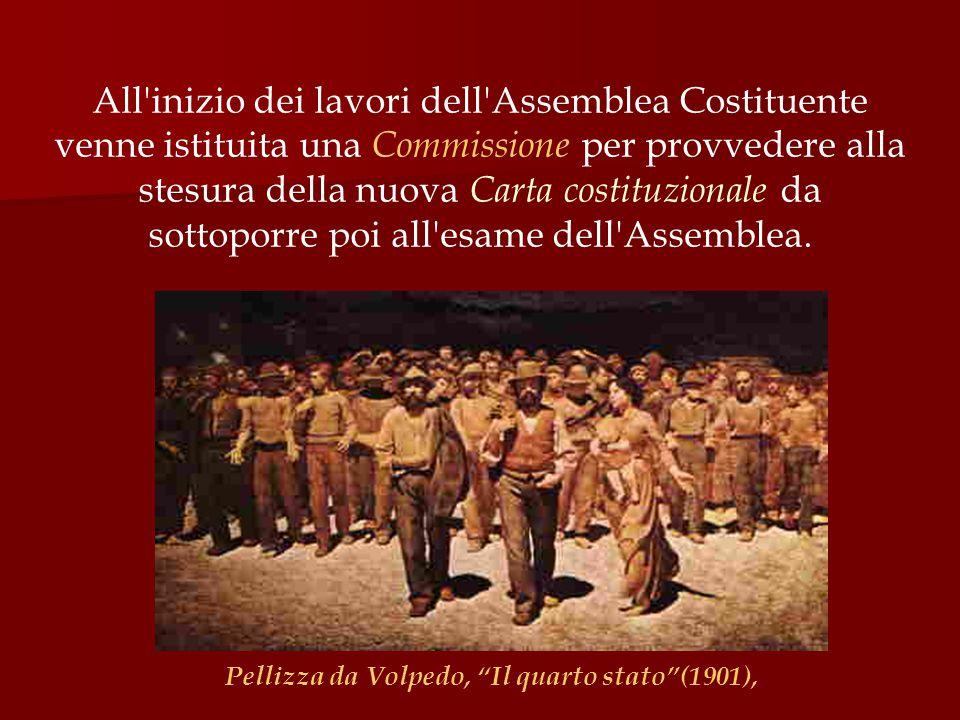 All inizio dei lavori dell Assemblea Costituente venne istituita una Commissione per provvedere alla stesura della nuova Carta costituzionale da sottoporre poi all esame dell Assemblea.