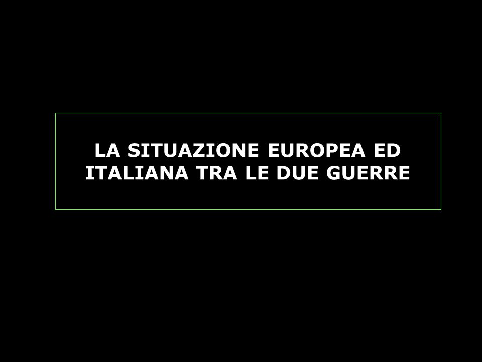 LA SITUAZIONE EUROPEA ED ITALIANA TRA LE DUE GUERRE