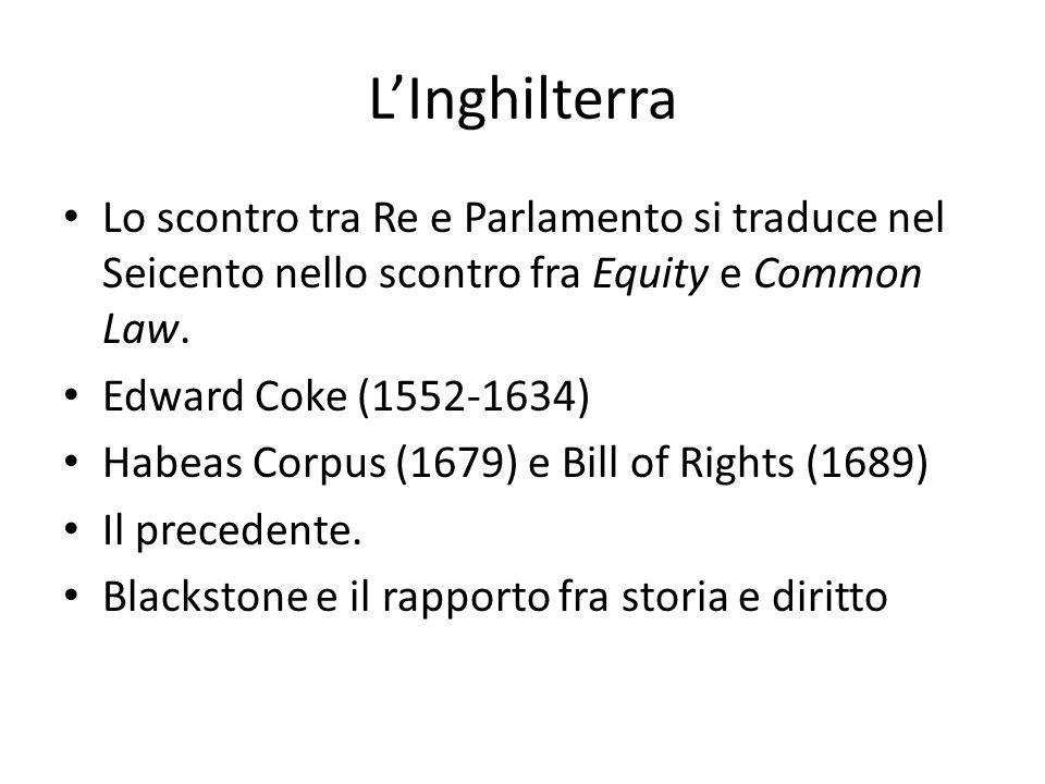 L'Inghilterra Lo scontro tra Re e Parlamento si traduce nel Seicento nello scontro fra Equity e Common Law.