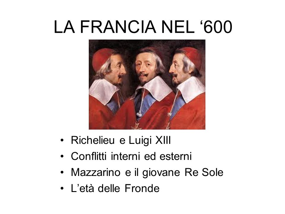 LA FRANCIA NEL '600 Richelieu e Luigi XIII