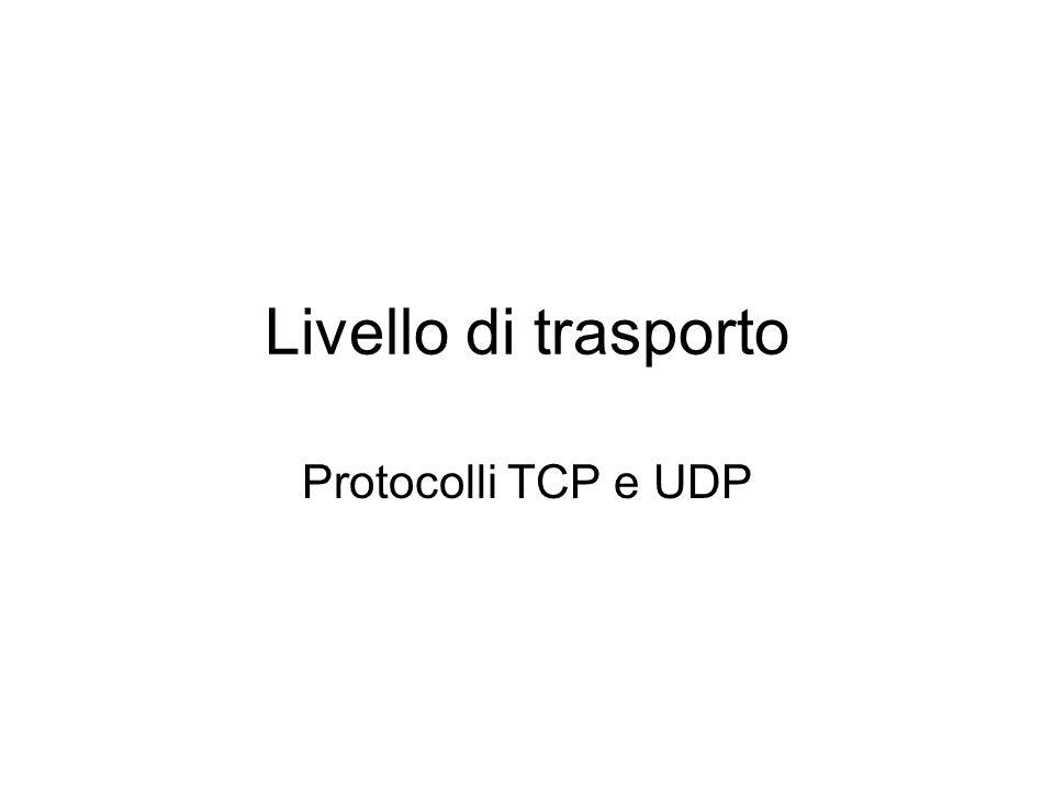 Livello di trasporto Protocolli TCP e UDP