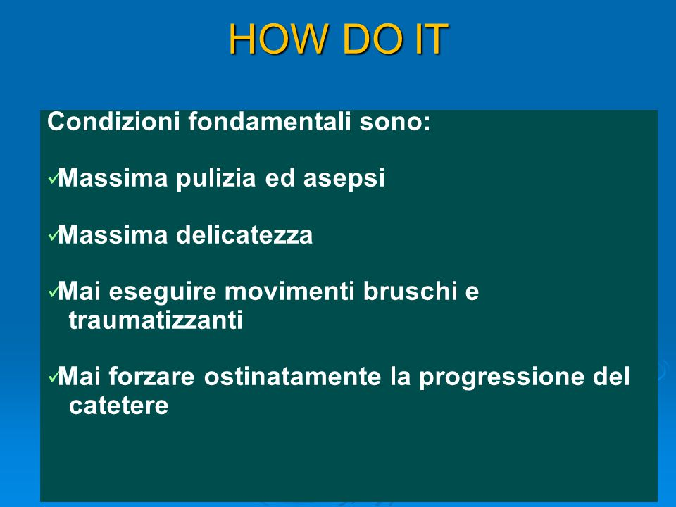 HOW DO IT Condizioni fondamentali sono: Massima pulizia ed asepsi