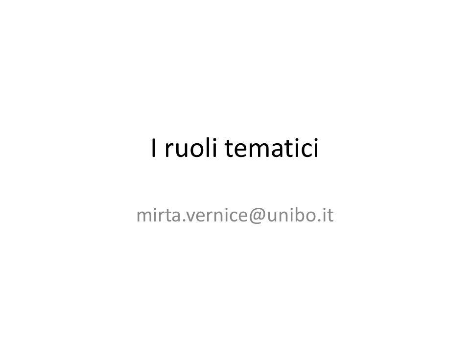 I ruoli tematici mirta.vernice@unibo.it