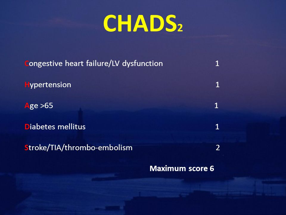 CHADS2 Congestive heart failure/LV dysfunction 1 Hypertension 1