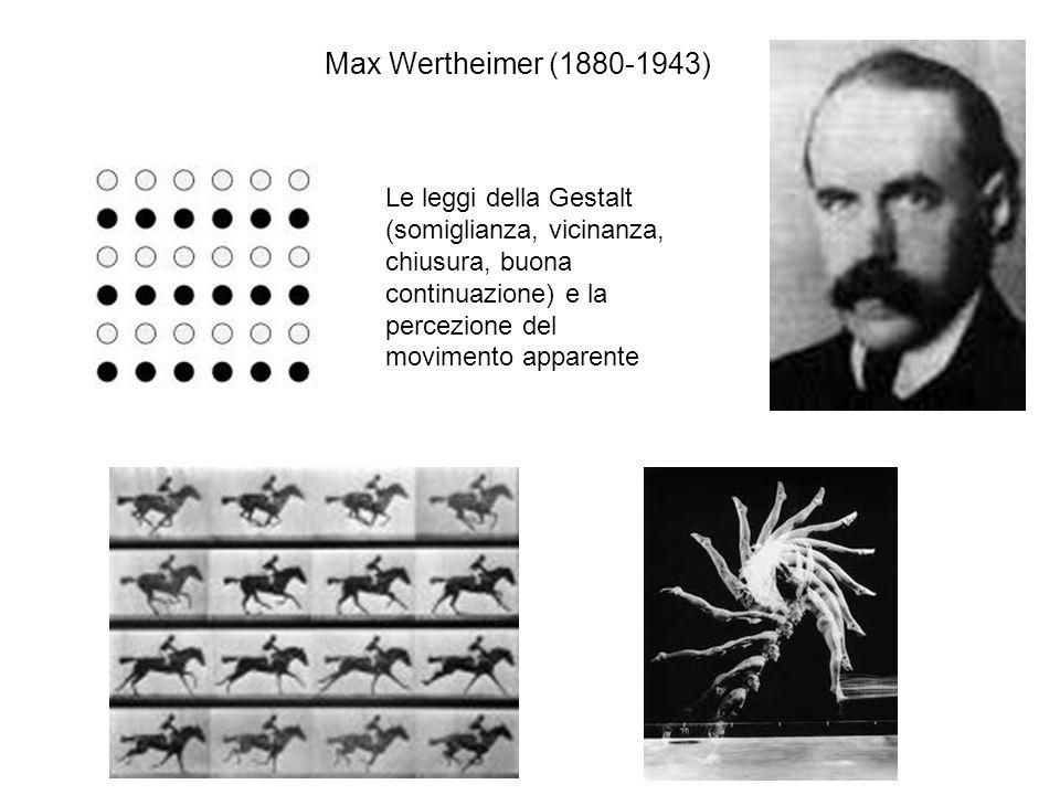 Max Wertheimer (1880-1943) Le leggi della Gestalt (somiglianza, vicinanza, chiusura, buona continuazione) e la percezione del movimento apparente.