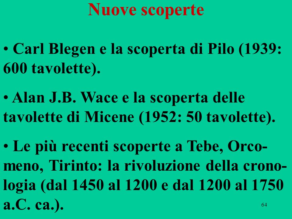 Nuove scoperte Carl Blegen e la scoperta di Pilo (1939: 600 tavolette). Alan J.B. Wace e la scoperta delle tavolette di Micene (1952: 50 tavolette).
