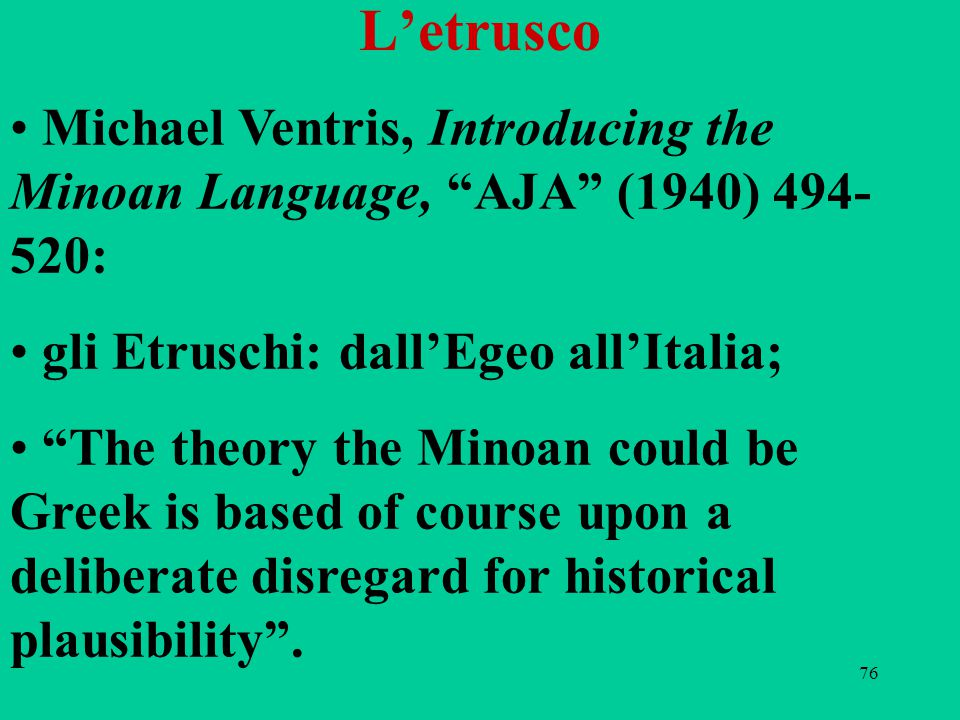 L'etrusco Michael Ventris, Introducing the Minoan Language, AJA (1940) 494-520: gli Etruschi: dall'Egeo all'Italia;