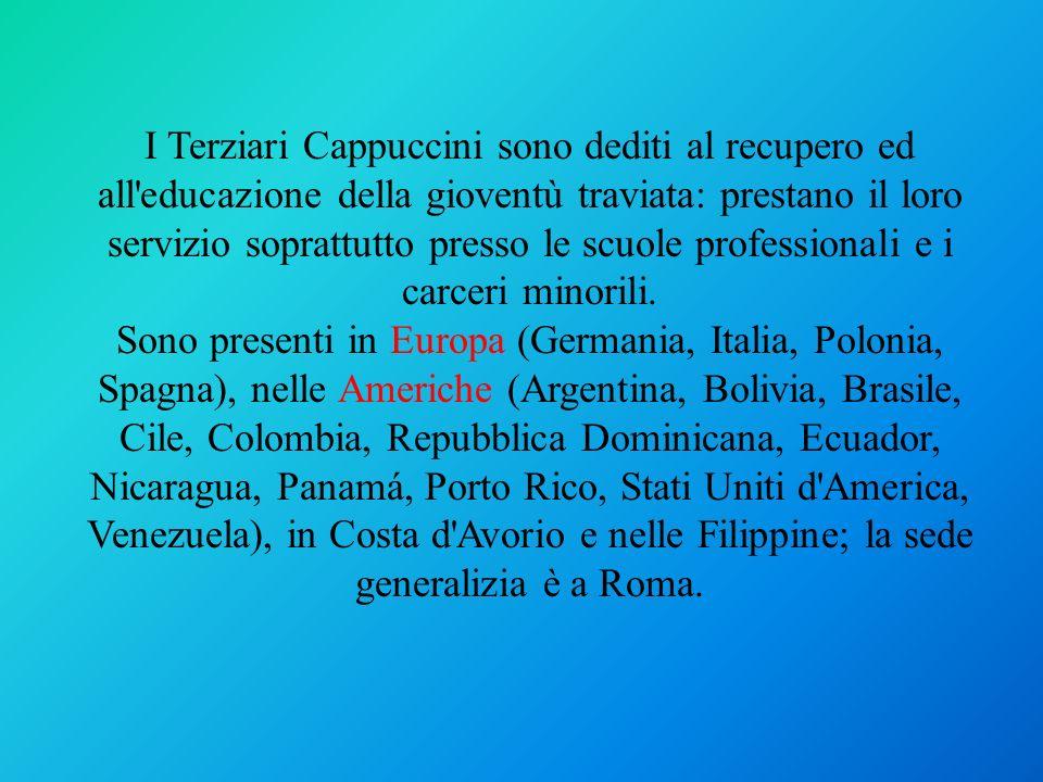 I Terziari Cappuccini sono dediti al recupero ed all educazione della gioventù traviata: prestano il loro servizio soprattutto presso le scuole professionali e i carceri minorili.