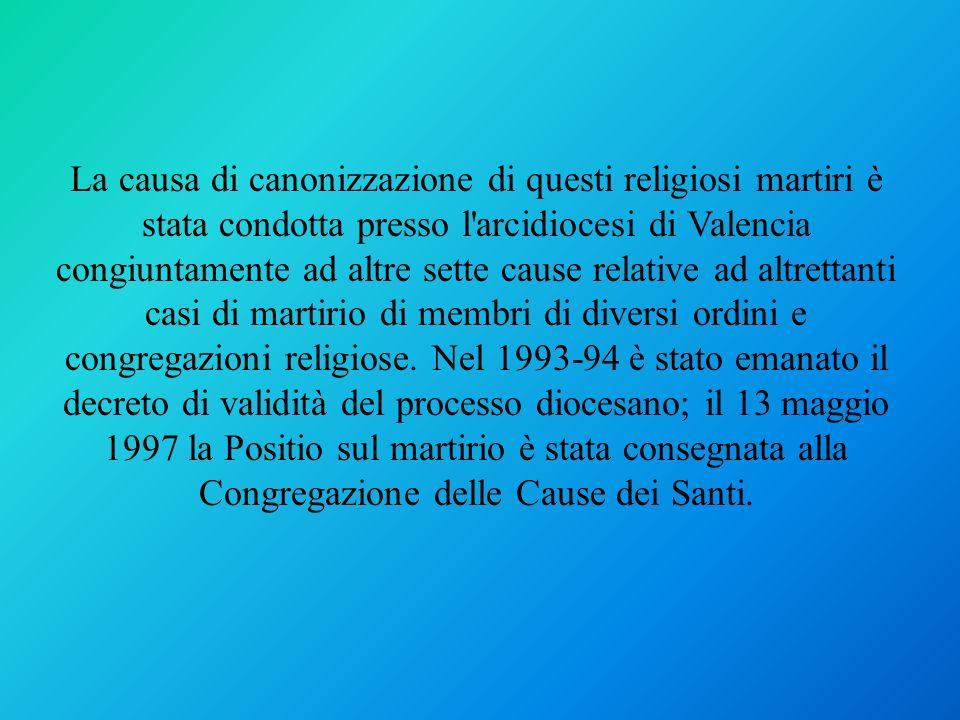 La causa di canonizzazione di questi religiosi martiri è stata condotta presso l arcidiocesi di Valencia congiuntamente ad altre sette cause relative ad altrettanti casi di martirio di membri di diversi ordini e congregazioni religiose.