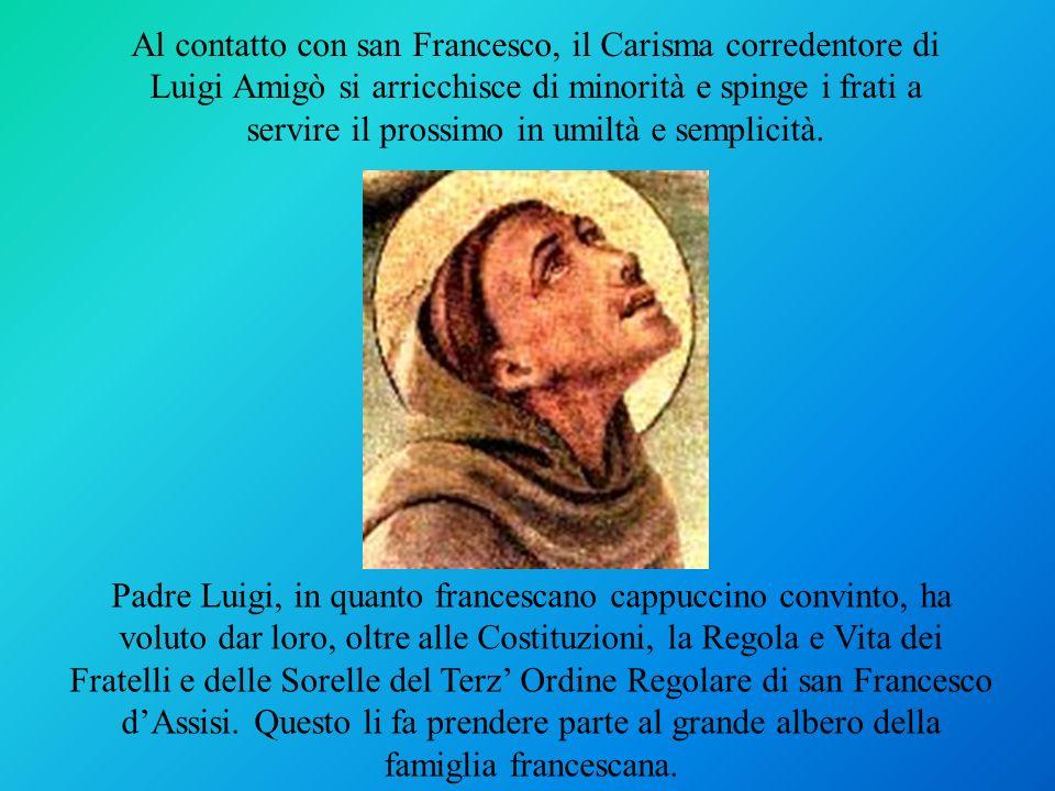 Al contatto con san Francesco, il Carisma corredentore di Luigi Amigò si arricchisce di minorità e spinge i frati a servire il prossimo in umiltà e semplicità.