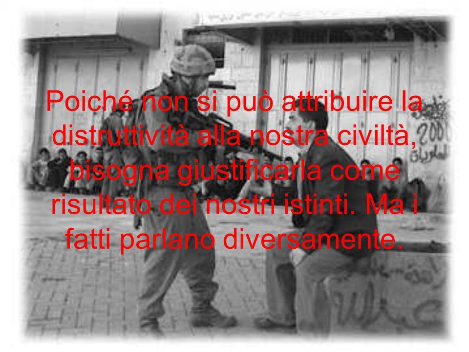 Poiché non si può attribuire la distruttività alla nostra civiltà, bisogna giustificarla come risultato dei nostri istinti.