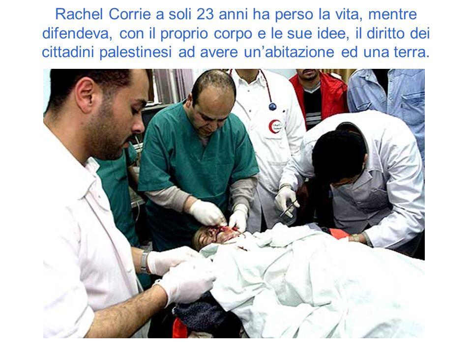 Rachel Corrie a soli 23 anni ha perso la vita, mentre difendeva, con il proprio corpo e le sue idee, il diritto dei cittadini palestinesi ad avere un'abitazione ed una terra.