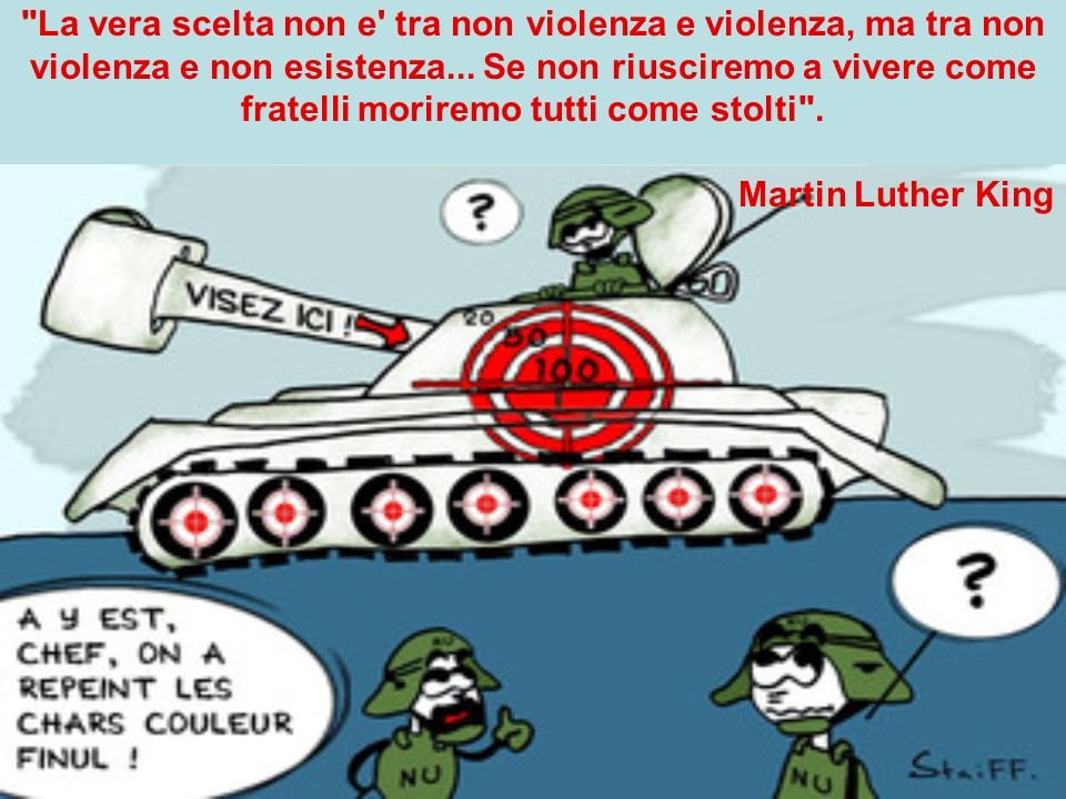 La vera scelta non e tra non violenza e violenza, ma tra non violenza e non esistenza...