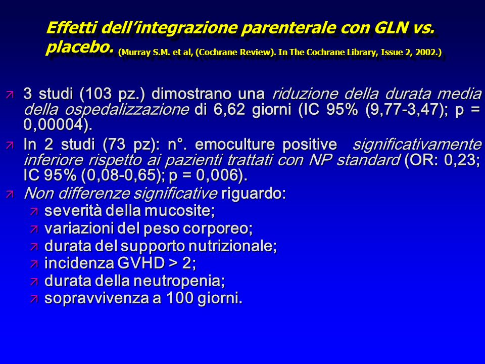 Effetti dell'integrazione parenterale con GLN vs. placebo. (Murray S.M. et al, (Cochrane Review). In The Cochrane Library, Issue 2, 2002.)