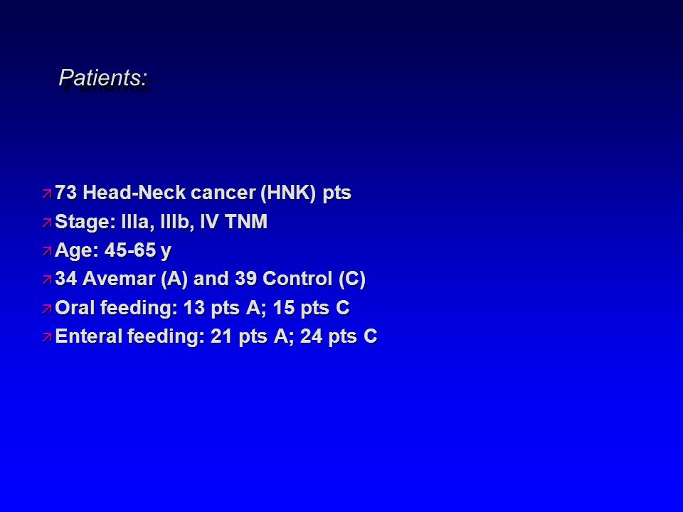Patients: 73 Head-Neck cancer (HNK) pts Stage: IIIa, IIIb, IV TNM