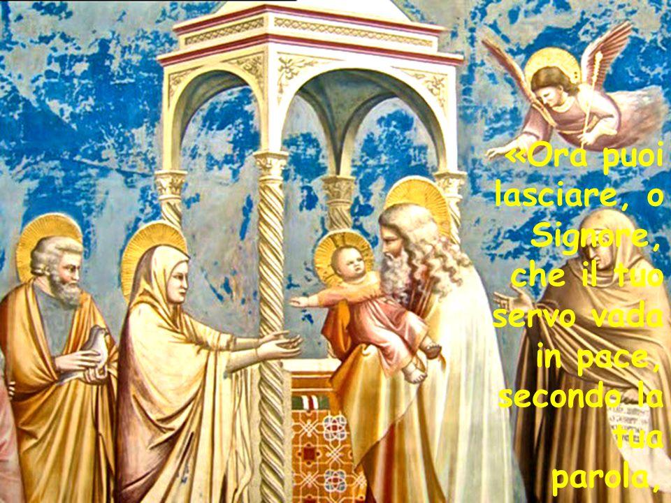 «Ora puoi lasciare, o Signore, che il tuo servo vada in pace, secondo la tua parola,