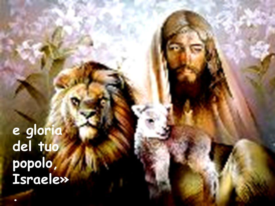 e gloria del tuo popolo, Israele».