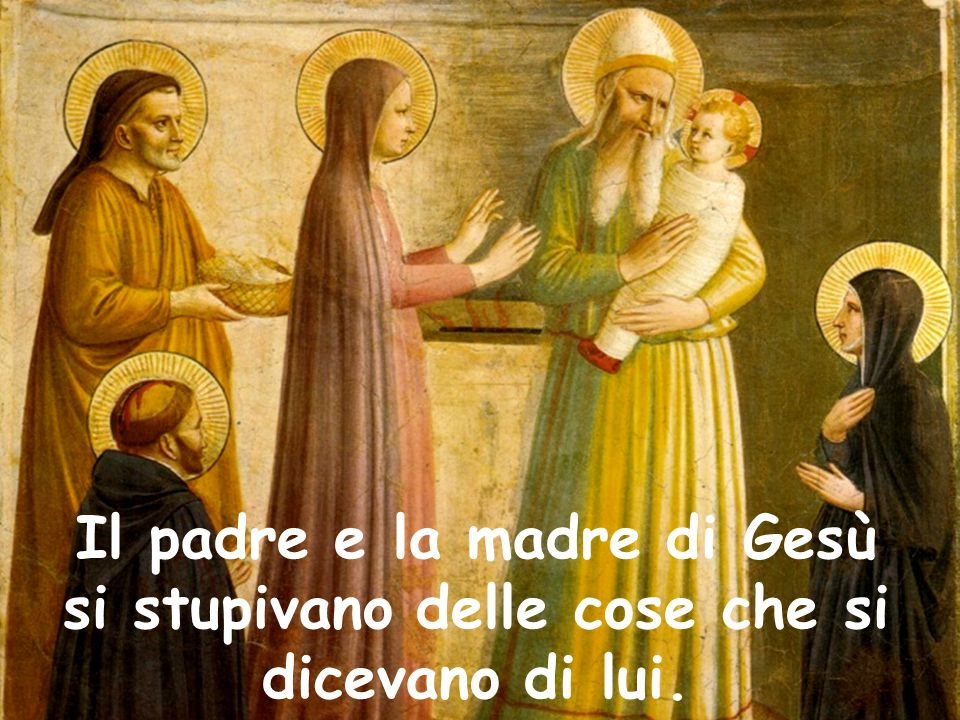 Il padre e la madre di Gesù si stupivano delle cose che si dicevano di lui.