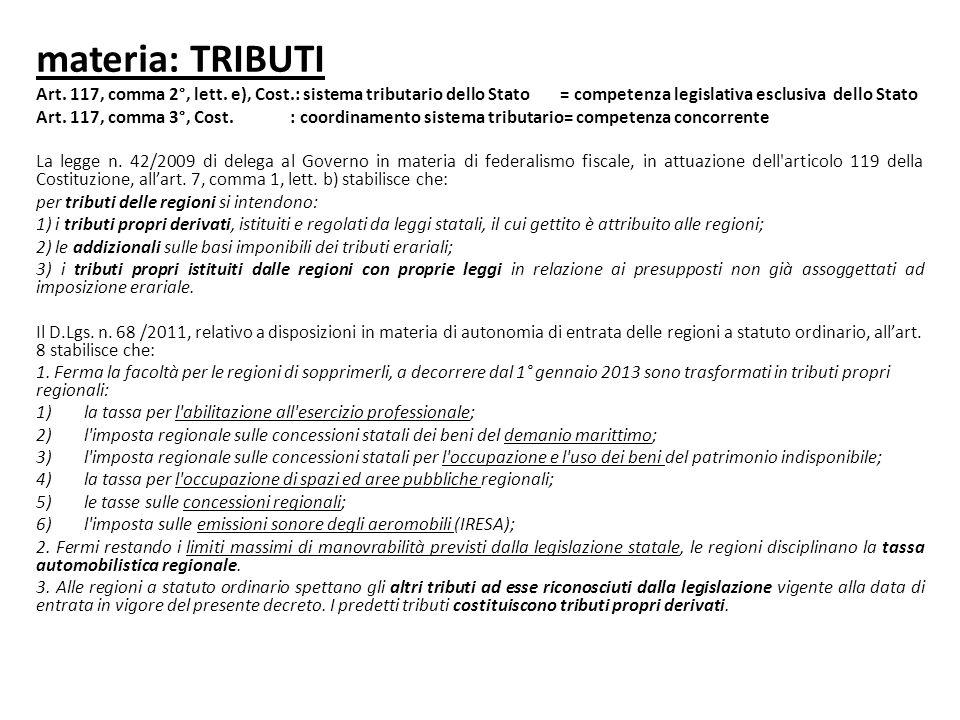 materia: TRIBUTI Art. 117, comma 2°, lett. e), Cost.: sistema tributario dello Stato = competenza legislativa esclusiva dello Stato.