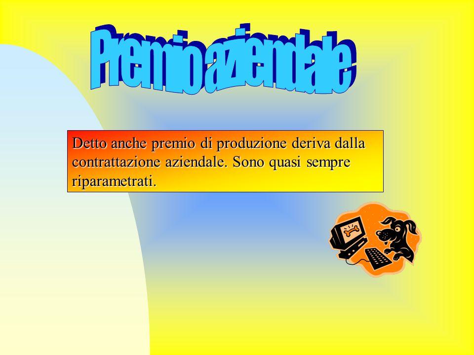 Premio aziendale Detto anche premio di produzione deriva dalla contrattazione aziendale.