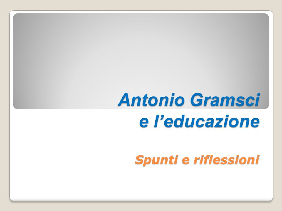 Antonio Gramsci e l'educazione Spunti e riflessioni