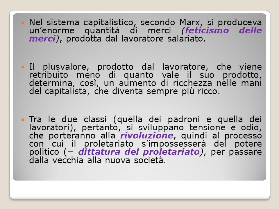 Nel sistema capitalistico, secondo Marx, si produceva un'enorme quantità di merci (feticismo delle merci), prodotta dal lavoratore salariato.