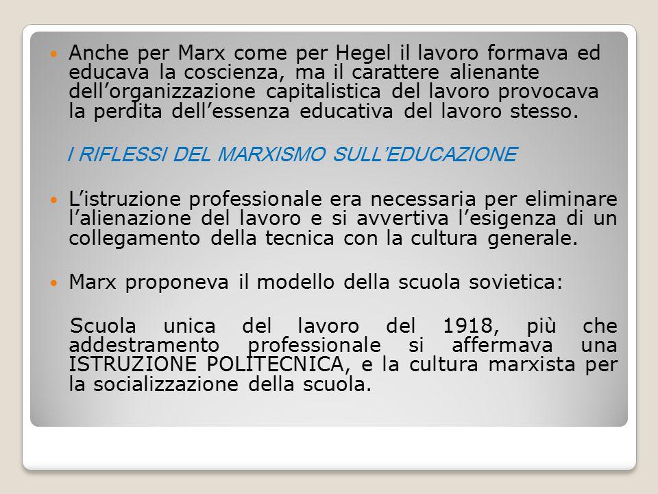 Anche per Marx come per Hegel il lavoro formava ed educava la coscienza, ma il carattere alienante dell'organizzazione capitalistica del lavoro provocava la perdita dell'essenza educativa del lavoro stesso.