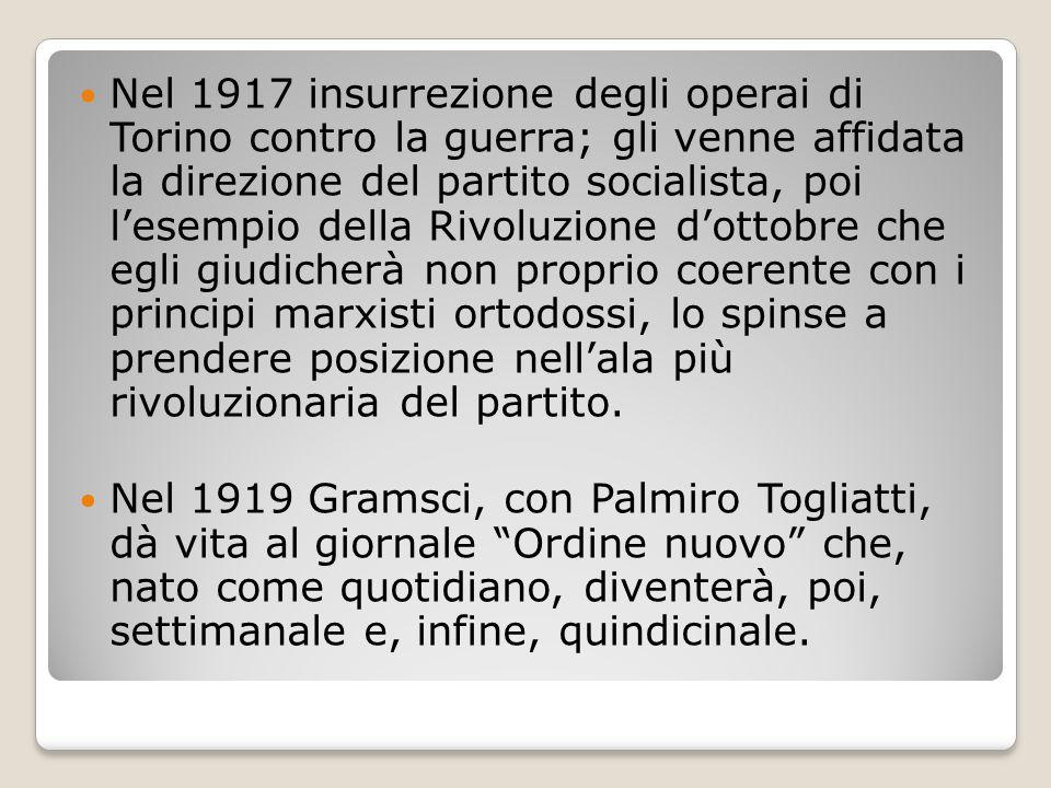 Nel 1917 insurrezione degli operai di Torino contro la guerra; gli venne affidata la direzione del partito socialista, poi l'esempio della Rivoluzione d'ottobre che egli giudicherà non proprio coerente con i principi marxisti ortodossi, lo spinse a prendere posizione nell'ala più rivoluzionaria del partito.